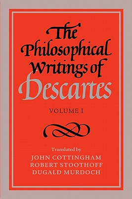 The Philosophical Writings of Descartes: Volume 1 - Descartes, René, and Cottingham, John (Translated by), and Stoothoff, Robert (Translated by)
