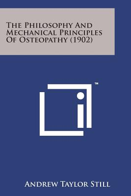 The Philosophy and Mechanical Principles of Osteopathy (1902) - Still, Andrew Taylor