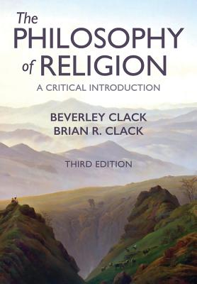 The Philosophy of Religion: A Critical Introduction - Clack, Beverley, and Clack, Brian R.