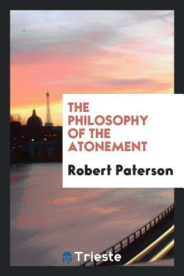 The Philosophy of the Atonement - Paterson, Robert