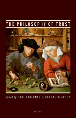 The Philosophy of Trust - Faulkner, Paul (Editor), and Simpson, Thomas (Editor)