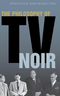 The Philosophy of TV Noir - Sanders, Steven, and Skoble, Aeon J