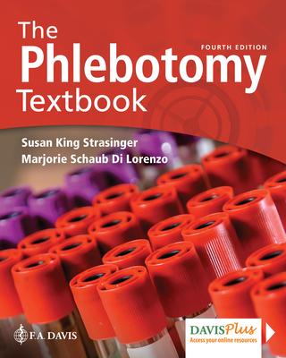 The Phlebotomy Textbook - Strasinger, Susan King, Da, Mt(ascp), and Di Lorenzo, Marjorie Schaub