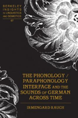 The Phonology / Paraphonology Interface and the Sounds of German Across Time - Rauch, Irmengard