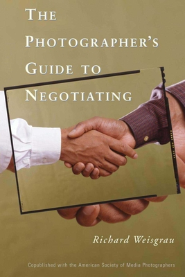 The Photographer's Guide to Negotiating - Weisgrau, Richard