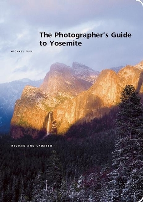 The Photographer's Guide to Yosemite - Frye, Michael