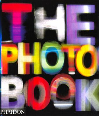 The Photography Book - Phaidon Press, and Editors of Phaidon Press, and Jeffrey, Ian (Editor)
