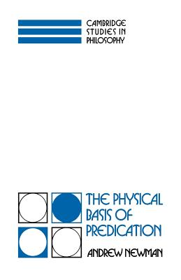 The Physical Basis of Predication - Newman, Andrew