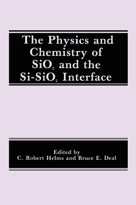 The Physics and Chemistry of Sio2 and the Si-Sio2 Interface - Deal, B E (Editor), and Helms, C R (Editor)
