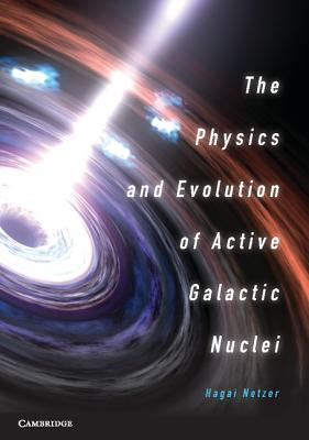 The Physics and Evolution of Active Galactic Nuclei - Netzer, Hagai