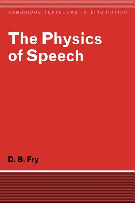 The Physics of Speech - Fry, Dennis B, and Anderson, S R (Editor)