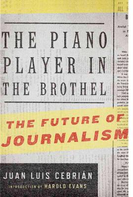 The Piano Player in the Brothel: The Future of Journalism - Cebrian, Jean Luis