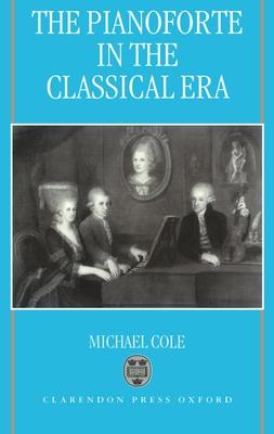 The Pianoforte in the Classical Era - Cole, Michael