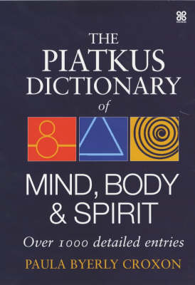 The Piatkus Dictionary of Mind, Body and Spirit - Croxon, Paula Byerly