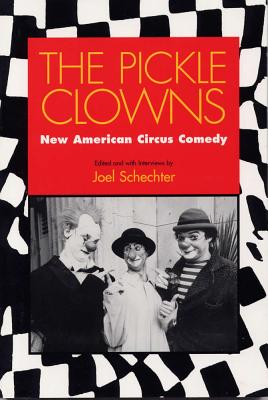 The Pickle Clowns: New American Circus Comedy - Schechter, Joel (Editor)