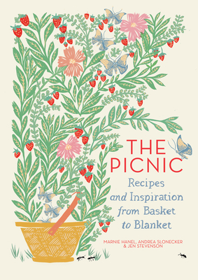 The Picnic: Recipes and Inspiration from Basket to Blanket - Hanel, Marnie, and Slonecker, Andrea, and Stevenson, Jen