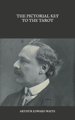 The Pictorial Key To The Tarot - Waite, Arthur Edward