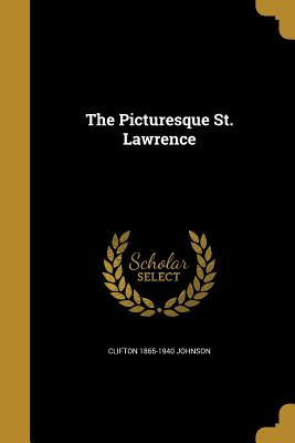 The Picturesque St. Lawrence - Johnson, Clifton 1865-1940