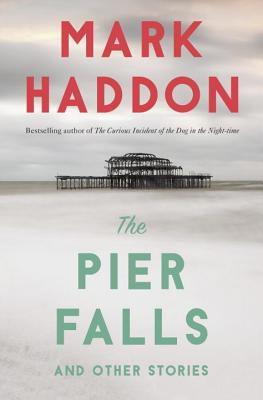 The Pier Falls: And Other Stories - Haddon, Mark