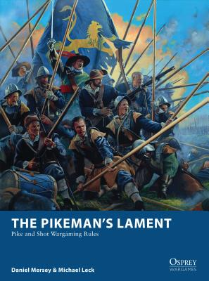 The Pikeman's Lament: Pike and Shot Wargaming Rules - Mersey, Daniel, and Leck, Michael