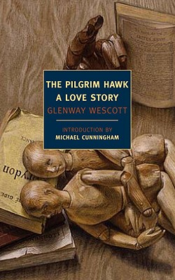 The Pilgrim Hawk: A Love Story - Wescott, Glenway, and Cunningham, Michael (Introduction by)