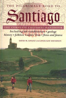 The Pilgrimage Road to Santiago: The Complete Cultural Handbook - Gitlitz, David M, and Davidson, Linda Kay, Dr.