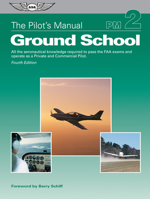 The Pilot's Manual: Ground School (PDF eBook Edition): All the Aeronautical Knowledge Required to Pass the FAA Exams and Operate as a Private and Commercial Pilot - The Pilot's Manual Editorial Board