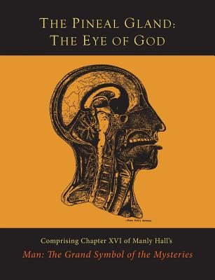 The Pineal Gland: The Eye of God - Hall, Manly P