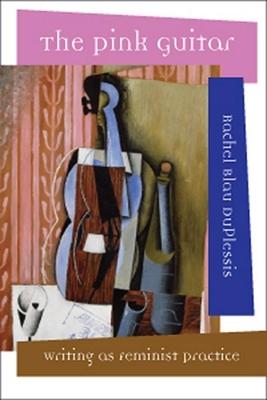 The Pink Guitar: Writing as Feminist Practice - Duplessis, Rachel Blau