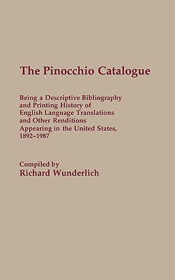 The Pinocchio Catalogue: Being a Descriptive Bibliography and Printing History of English Language Translations and Other Renditions Appearing - Wunderlich, Richard