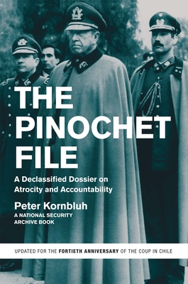 The Pinochet File: A Declassified Dossier on Atrocity and Accountability - Kornbluh, Peter