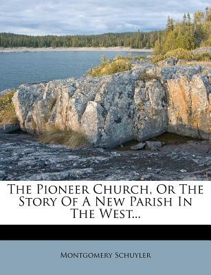 The Pioneer Church, or the Story of a New Parish in the West - Schuyler, Montgomery