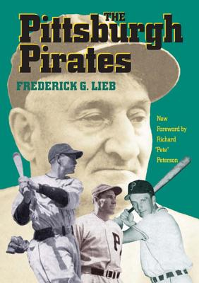 The Pittsburgh Pirates - Lieb, Frederick G, and Peterson, Richard (Foreword by), and Lieb, Fred