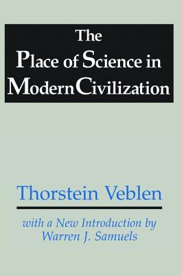 The Place of Science in Modern Civilization - Veblen, Thorstein