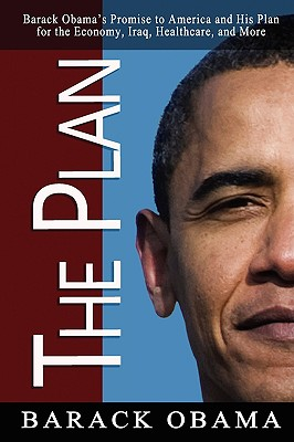 The Plan: Barack Obama's Promise to America and His Plan for the Economy, Iraq, Healthcare, and More - Obama, Barack (Introduction by)