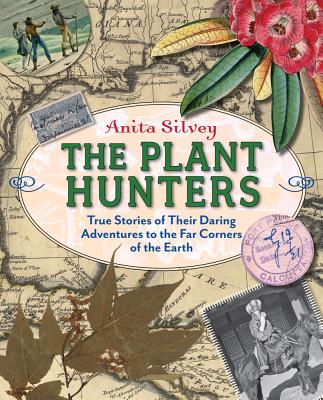 The Plant Hunters: True Stories of Their Daring Adventures to the Far Corners of the Earth - Silvey, Anita