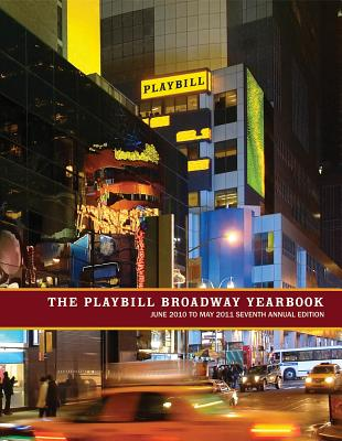 The Playbill Broadway Yearbook - Viagas, Robert, Dr. (Editor), and Asch, Amy (Editor), and Mapp, Brian (Photographer)