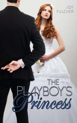 The Playboy's Princess - Fulcher, Joy