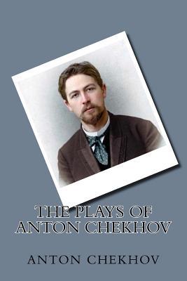 The Plays of Anton Chekhov - Chekhov, Anton