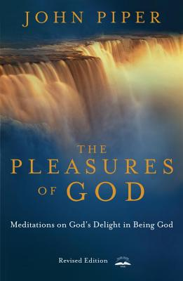 The Pleasures of God: Meditations on God's Delight in Being God - Piper, John