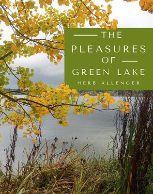 The Pleasures of Green Lake - Allenger, Herb