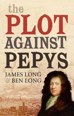 The Plot Against Pepys - Long, James