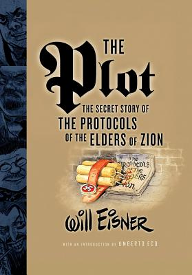 The Plot: The Secret Story of the Protocols of the Elders of Zion - Eisner, Will, and Eco, Umberto (Introduction by)