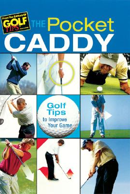 The Pocket Caddy: Golf Tips to Improve Your Game - Golf Tips Magazine (Editor)
