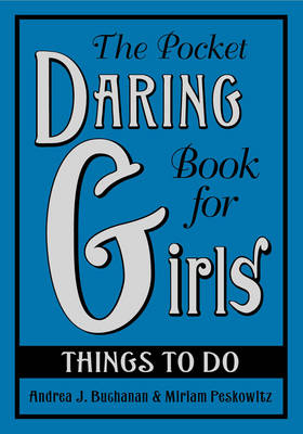 The Pocket Daring Book for Girls: Things to Do - Buchanan, Andrea J