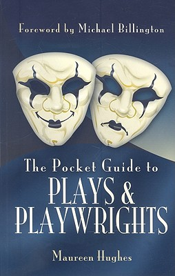 The Pocket Guide to Plays and Playwrights - Hughes, Maureen, and Billington, Michael (Foreword by)