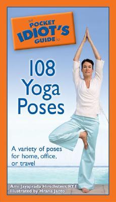 The Pocket Idiot's Guide to 108 Yoga Poses - Jayaprada Hirschstein, Ami, and Janto, Hrana
