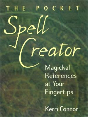 The Pocket Spell Creator: Magickal References at Your Fingertips - Connor, Kerri