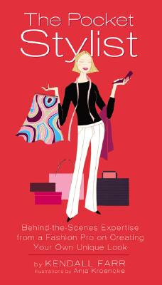 The Pocket Stylist: Behind-The-Scenes Expertise from a Fashion Pro on Creating Your Own Unique Look - Farr, Kendall, and Kroencke, Anja (Illustrator)