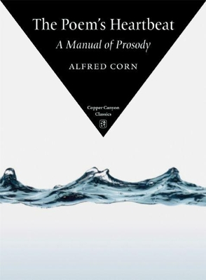 The Poem's Heartbeat: A Manual of Prosody - Corn, Alfred